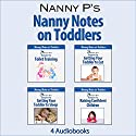 Nanny Notes on Toddlers: 4 Book Set: Nanny P's Blueprints for Toilet Training, Eating, Sleeping and Raising Confident Children Audiobook by  Nanny P Narrated by Gwendolyn Druyor