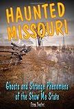 Haunted Missouri: Ghosts and Strange Phenomena of the Show Me State (Haunted Series)