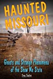 Haunted Missouri: Ghosts and Strange Phenomena of the Show Me State (Haunted Series) (0811710149) by Taylor, Troy