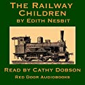 The Railway Children Audiobook by Edith Nesbit Narrated by Cathy Dobson