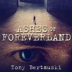 Ashes of Foreverland | Tony Bertauski