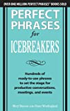 Perfect phrases for icebreakers : hundreds of ready-to-use phrases to set the stage for productive conversations, meetings, and events