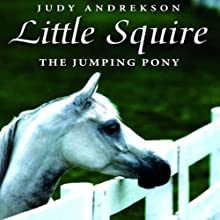 Little Squire - The Jumping Pony: True Horse Stories (       UNABRIDGED) by Judy Andrekson Narrated by Lorraine Tao