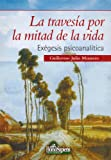 img - for Travesia Por La Mitad de La Vida, La - Exegesis Psicoanalitica (Spanish Edition) book / textbook / text book