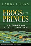 Frogs into Princes: Writings on School Reform (Multicultural Education (Paper)) (Multicultural Education Series) (0807748595) by Larry Cuban