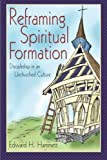 img - for Reframing Spiritual Formation: Discipleship in an Unchurched Culture book / textbook / text book