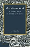 Men without Work: A Report Made to the Pilgrim Trust (Volume 460)
