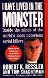 I Have Lived in the Monster: Inside the Minds of the Worlds Most Notorious Serial Killers (St. Martins True Crime Library)