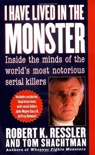 I Have Lived in the Monster: Inside the Minds of the World's Most Notorious Serial Killers (St. Martin's True Crime Library), Ressler, Robert K.; Shachtman, Tom
