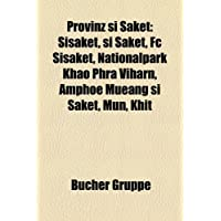 Provinz Si Saket: Sisaket, Si Saket, FC Sisaket, Nationalpark Khao Phra Viharn, Amphoe Mueang Si Saket, Mun, Khit...