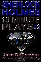 Sherlock Holmes 10 Minute Plays #2