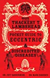 The Thackery T. Lambshead Pocket Guide to Eccentric and Discredited Diseases (0330437941) by Mark Roberts