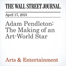 Adam Pendleton: The Making of an Art-World Star (       UNABRIDGED) by Ellen Gamerman Narrated by Ken Borgers