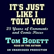 It's Just Like I Told You: 25 Years of Comments and Comic Pieces | [Tom Bodett]