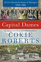 Capital Dames: The Civil War and the Women of Washington, 1848-1868