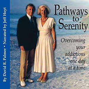 Pathways to Serenity: Overcoming Your Addictions One Day at a Time | [David Palmer]