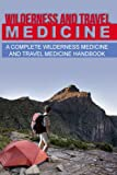 Wilderness and Travel Medicine: A Complete Wilderness Medicine and Travel Medicine Handbook (Escape, Evasion and Survival Series)