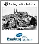 Bamberg gestern 2015: Bamberg in alte...