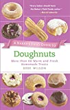 A Baker's Field Guide to Doughnuts: More than 60 Warm and Fresh Homemade Treats (Baker's FG)