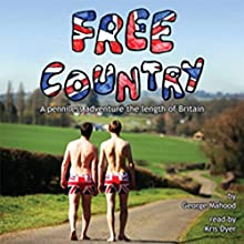 Free Country: A Penniless Adventure the Length of Britain (       UNABRIDGED) by George Mahood Narrated by Kris Dyer