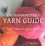 The Handknitter's Yarn Guide: A Visua...