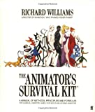 Richard E. Williams The Animator's Survival Kit: A Working Manual of Methods, Principles and Formulas for Computer, Stop-motion, Games and Classical Animators (Applied Arts)