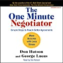 The One Minute Negotiator: Simple Steps to Reach Better Agreements (       UNABRIDGED) by Don Hutson, George Lucas Narrated by Don Hutson