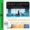 Road Warrior: How to Keep Your Faith, Relationships, and Integrity When Away from Home (       UNABRIDGED) by Stephen Arterburn, Sam Galucci Narrated by Sam Galucci
