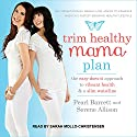 Trim Healthy Mama Plan: The Easy-Does-It Approach to Vibrant Health and a Slim Waistline Audiobook by Pearl Barrett, Serene Allison Narrated by Sarah Mollo-Christensen