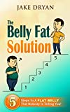 The Belly Fat Solution: 5 Steps To A Flat Belly - That Nobody Is Telling You!