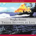 Twelve Seconds To Live (       UNABRIDGED) by Douglas Reeman Narrated by Steven Crossley