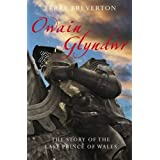 Owain Glyndwr: The Story of the Last Prince of Walesby Terry Breverton