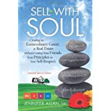 Sell with Soul: Creating an Extraordinary Career in Real Estate Without Losing Your Friends, Your Principles or Your Self-Respectby Jennifer Allan