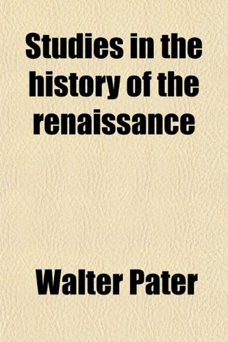 Studies in the History of the Renaissance (Volume 6915)