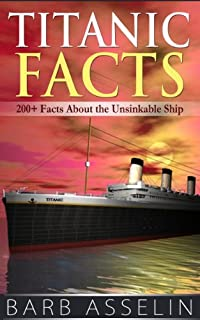 Titanic Facts: 200+ Facts About The Unsinkable Ship by Barb Asselin ebook deal