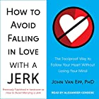 How to Avoid Falling in Love with a Jerk: The Foolproof Way to Follow Your Heart Without Losing Your Mind Hörbuch von John Van Epp Gesprochen von: Alexander Cendese