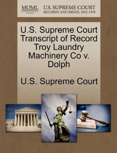U.S. Supreme Court Transcript of Record Troy Laundry Machinery Co v. Dolph