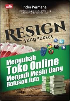 Resign Yang Sukses (Mengubah Toko Online Menjadi Mesin Uang Ratusan Juta Rupiah) (Indonesian Edition)