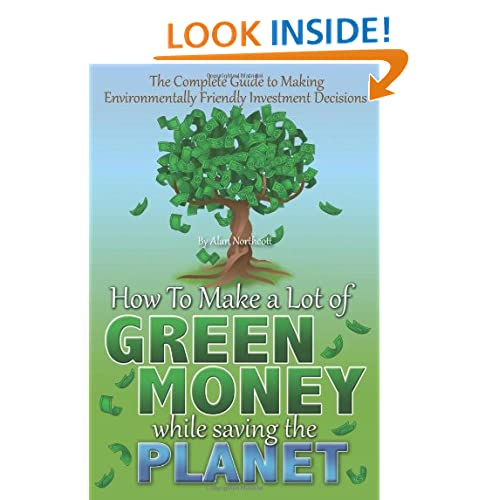 The Complete Guide to Making Environmentally Friendly Investment Decisions: How to Make a Lot of Green Money While Saving the Planet (Back-To-Basics) Alan Northcott