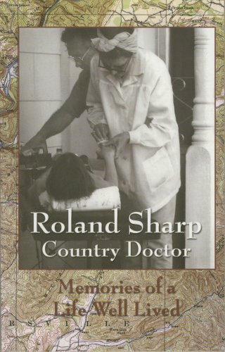Roland Sharp Country Doctor -- Memories of a Life Well Lived