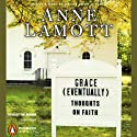 Grace (Eventually): Thoughts on Faith (       UNABRIDGED) by Anne Lamott Narrated by Anne Lamott