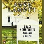 Grace (Eventually): Thoughts on Faith | Anne Lamott