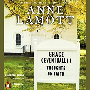 Grace (Eventually): Thoughts on Faith | [Anne Lamott]