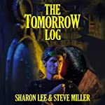 The Tomorrow Log (       UNABRIDGED) by Sharon Lee, Steve Miller Narrated by Kevin T. Collins