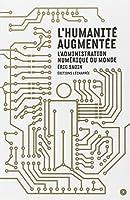 L'humanité augmentée : L'administration numérique du monde
