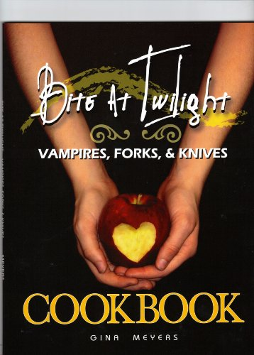 Bite at Twilight: Vampires, Forks, and Knives Cookbook (The Unofficial Twilight Cookbook) by Gina Meyers