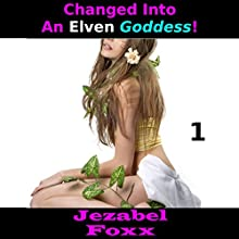 Changed into an Elven Goddess, Book 1 Audiobook by Jezabel Foxx Narrated by Yvonne Syn