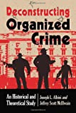 img - for Deconstructing Organized Crime: An Historical and Theoretical Study book / textbook / text book