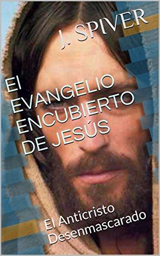 El EVANGELIO ENCUBIERTO DE JESÚS: El Anticristo Desenmascarado