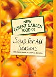 New Covent Garden Soup Company New Covent Garden Book of Soup for all Seasons: Our Favourite Seasonal Recipes (New Covent Garden Soup Company)